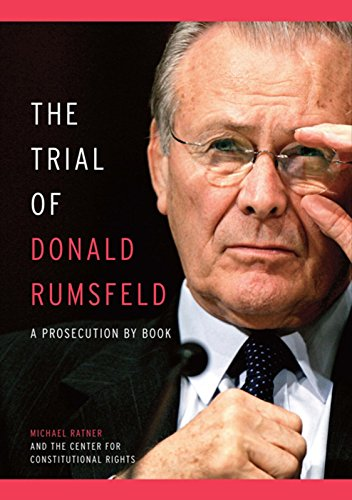 The Trial of Donald Rumsfeld: A Prosecution by Book: Ratner, Michael