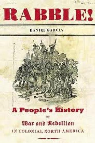 9781595583604: Rabble: A People's History of War and Rebellion in Colonial North America (New Press People's History)