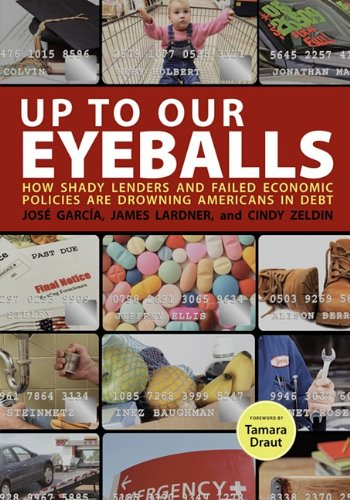 Up to Our Eyeballs; How Shady Lenders and Failed Economic Policies Are Drowning Americans in Debt (1595583815) by Garca, Jos; Lardner, James; Zeldin, Cindy