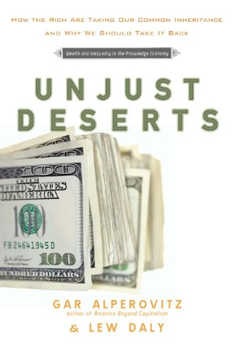 9781595584021: Unjust Deserts: How the Rich Are Taking Our Common Inheritance