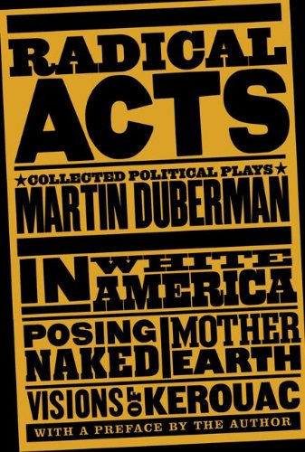 Radical Acts: Collected Political Plays (In White: Martin Duberman