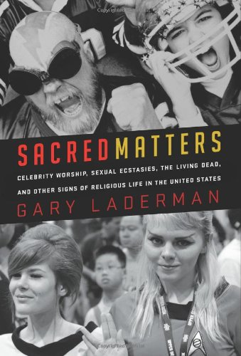 9781595584373: Sacred Matters: Celebrity Worship, Sexual Ecstasies, The Living Dead and Other Signs of Religious Life in the United States