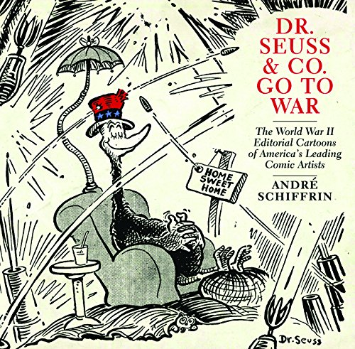 9781595584700: Dr. Seuss & Co. Go to War: The World War II Editorial Cartoons of America's Leading Comic Artists