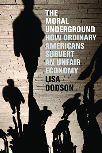 The Moral Underground: How Ordinary Americans Subvert an Unfair Economy: Dodson, Lisa