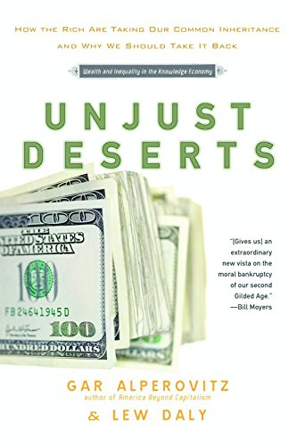 9781595584861: Unjust Deserts: How the Rich Are Taking Our Common Inheritance and Why We Should Take It Back