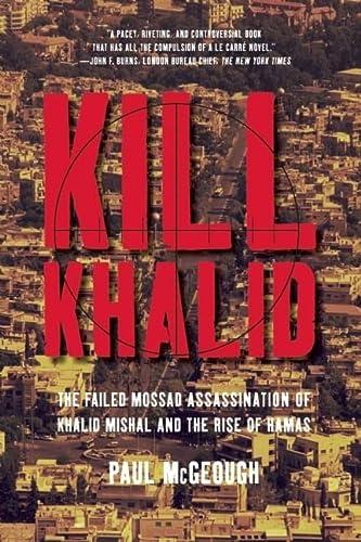 9781595585011: Kill Khalid: The Failed Mossad Assassination of Khalid Mishal and the Rise of Hamas