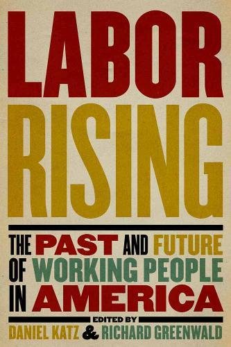 9781595585189: Labor Rising: The Past and Future of Working People in America