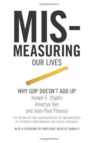 Mismeasuring Our Lives: Why GDP Doesn't Add: Stiglitz, Joseph E.,