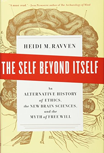 9781595585370: The Self Beyond Itself: An Alternative History of Ethics, the New Brain Sciences, and the Myth of Free Will