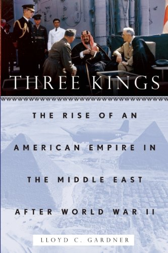 9781595586445: Three Kings: The Rise of an American Empire in the Middle East After World War II