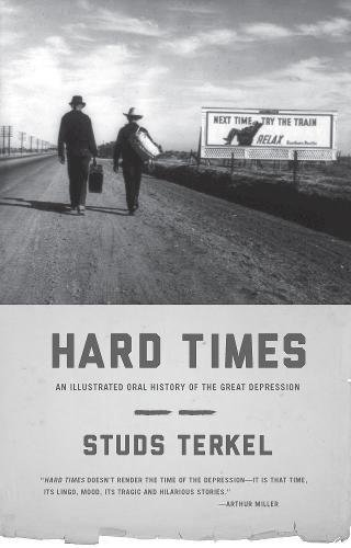 Hard Times: An Illustrated Oral History of the Great Depression: Terkel, Studs
