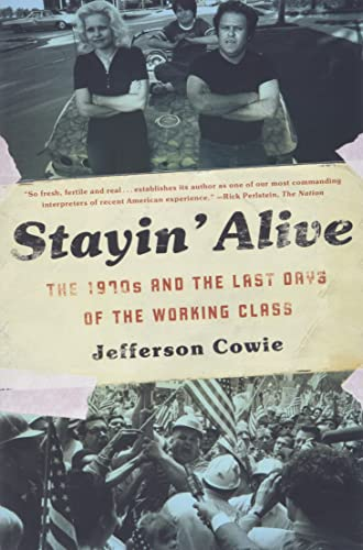 9781595587077: Stayin' Alive: The 1970s and the Last Days of the Working Class