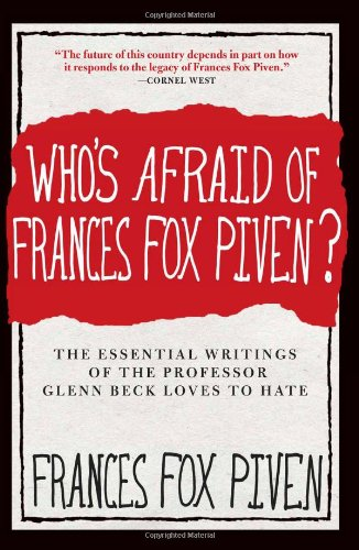 Who's Afraid of Frances Fox Piven?: The Essential Writings of the Professor Glenn Beck Loves to Hate (1595587195) by Piven, Frances Fox