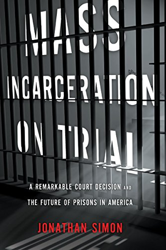 9781595587695: Mass Incarceration on Trial: A Remarkable Court Decision and the Future of Prisons in America