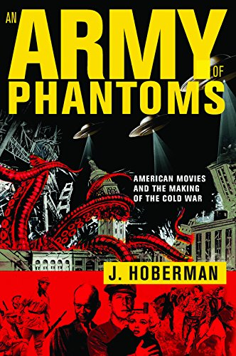 An Army of Phantoms: American Movies and the Making of the Cold War: Hoberman, J.