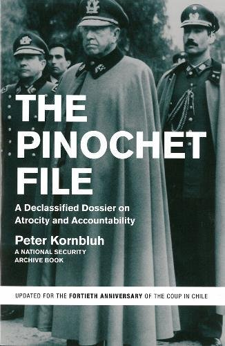 9781595589125: The Pinochet File: A Declassified Dossier on Atrocity and Accountability