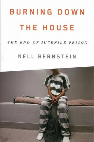 9781595589569: Burning Down the House: The End of Juvenile Prison