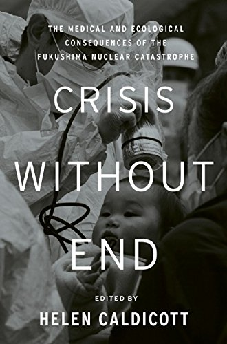 9781595589606: Crisis Without End: The Medical and Ecological Consequences of the Fukushima Nuclear Catastrophe