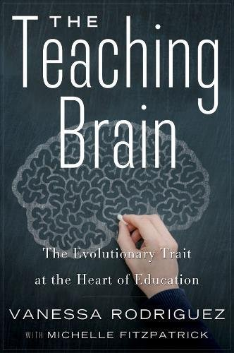 Teaching Brain, The : The Evolutionary Trait at the Heart of Education: Vanessa Rodriguez; Michelle...
