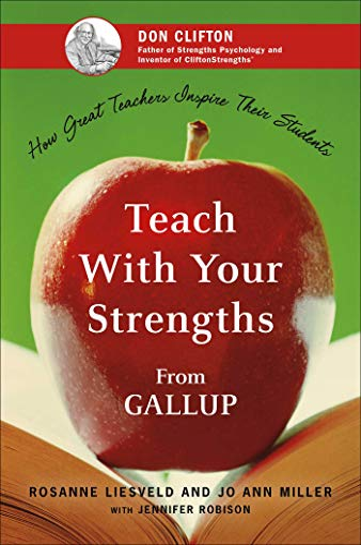 Teach With Your Strengths: How Great Teachers: Liesveld, Rosanne; Miller,