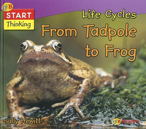 Life Cycles: From Tadpole to Frog (Start Thinking) (1595660682) by Sally Hewitt