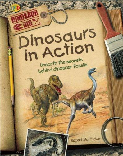 Dinosaurs in Action: Unearth the Secrets Behind Dinosaur Fossils (QEB Dinosaur Dig): Rupert ...