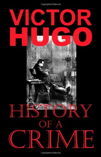 History of a Crime (The Testimony of: Victor Hugo