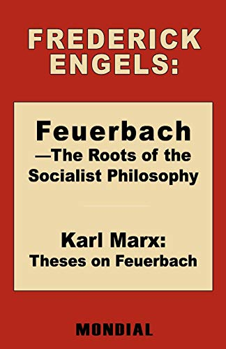 Feuerbach - The Roots of the Socialist: Frederick (Friedrich) Engels,
