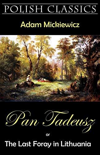 Pan Tadeusz (Pan Thaddeus. Polish Classics): Adam Mickiewicz, Andrew Moore (Editor), George Rapall ...