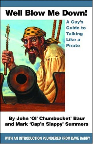 Well Blow Me Down: A Guys Guide to Talking Like a Pirate (1595710221) by Baur, John; Summers, Mark