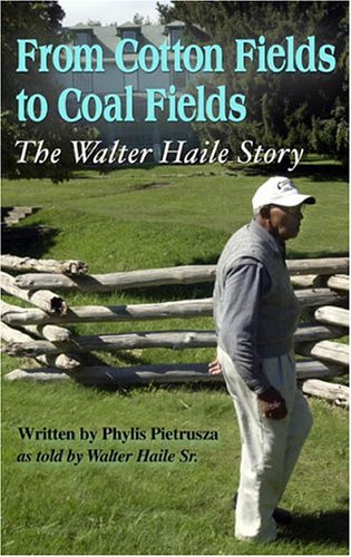 From Cotton Fields to Coal Fields: Phylis Pietrusza as told by Walter Haile Sr.