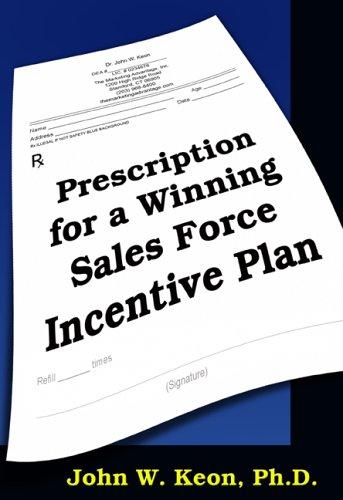 Prescription for a Winning Sales Force Incentive Plan: John W. Keon