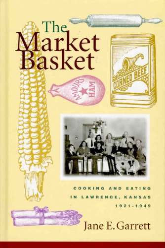 9781595711380: The Market Basket: Cooking and Eating in Lawrence, Kansas, 1921-1949