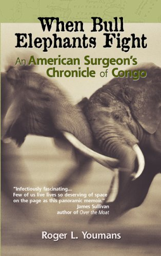 9781595711427: When Bull Elephants Fight: An American Surgeon's Chronicle of Congo