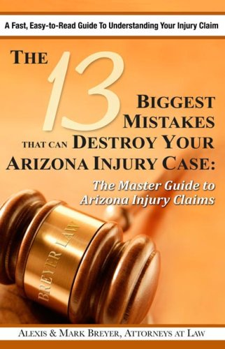 The 13 Biggest Mistakes that Can Destroy Your Arizona Injury Case: Alexis & Mark Breyer