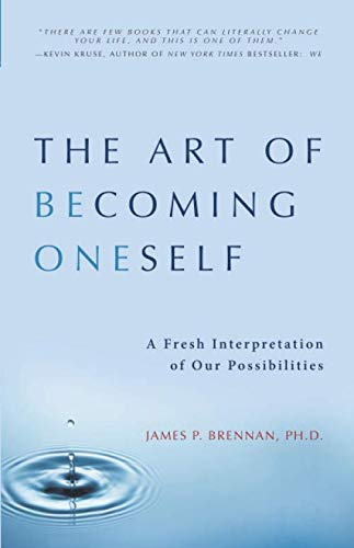 9781595717313: The Art of Becoming Oneself: A Fresh Interpretation of Our Possibilities
