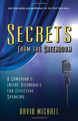 Secrets From the Greenroom: A Comedian's Inside Techniques for Effective Speaking: David ...