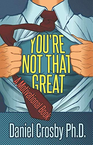 You're Not That Great: Daniel Crosby