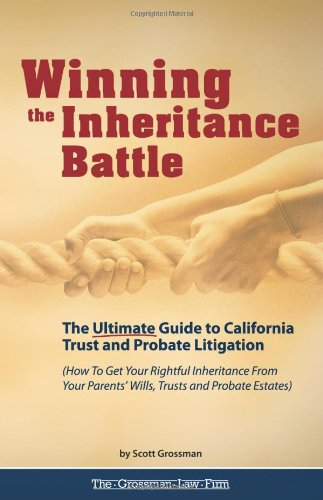 Winning the Inheritance Battle: The Ultimate Guide to California Trust and Probate Litigation: ...
