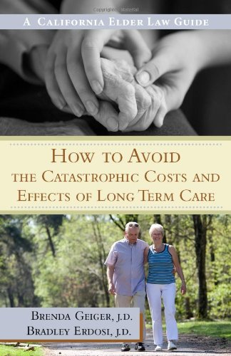 9781595718839: How to Avoid the Catastrophic Costs and Effects of Long Term Care: A California Elder Law Guide