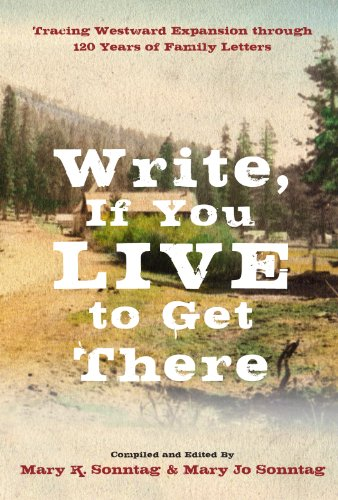 Write, if You Live to Get There: Tracing Westward Expansion through 120 Years of Family Letters