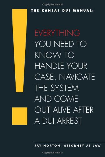 9781595719010: The Kansas DUI Manual: Everything You Need to Know to Handle Your Case, Navigate the System and Come Out Alive After a DUI Arrest