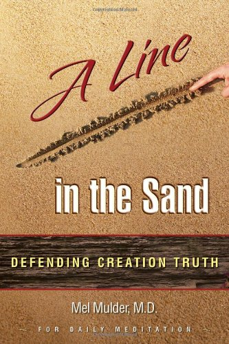 A Line in the Sand: Defending Creation Truth: Mel Mulder, M.D.