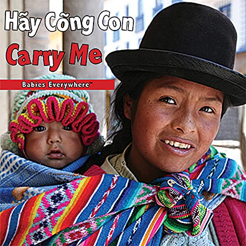 9781595722171: Carry Me (Babies Everywhere) Vietnamese/English (Em be o moi no'i / Babies Everywhere) (Vietnamese and English Edition)