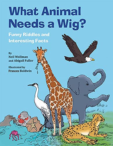 What Animal Needs a Wig?:Funny Riddles and Interesting Facts: Neil Wollman, Abigail Fuller