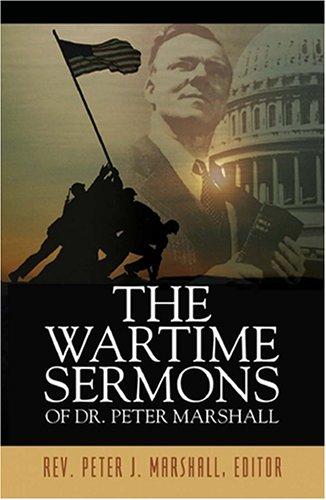 The Wartime Sermons of Dr. Peter Marshall: Marshall, Rev. Peter