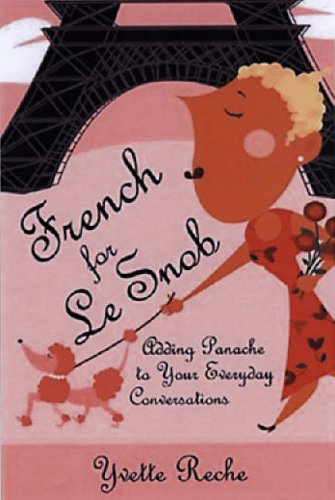 9781595800039: French for Le Snob: Adding Panache to Your Everyday Conversations