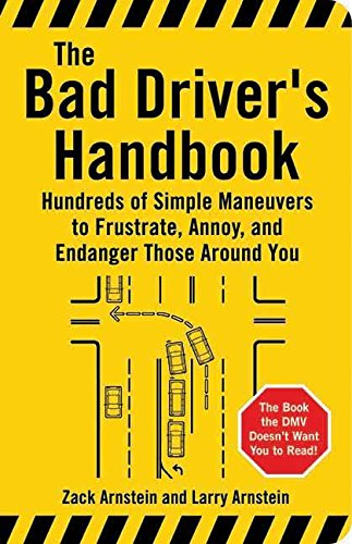 9781595800046: The Bad Driver's Handbook: Hundreds of Simple Maneuvers to Frustrate, Annoy, and Endanger Those Around You