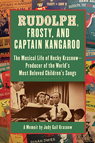 9781595800268: Rudolph, Frosty, and Captain Kangaroo: The Musical Life of Hecky Krasnow — Producer of the World's Most Beloved Children's Songs