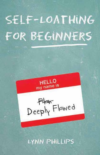 Self-Loathing for Beginners: Lynn Phillips